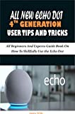 ALL NEW ECHO DOT 4TH GENERATION USER TIPS AND TRICKS: All Beginners And Experts Guide Book On How To Skillfully Use the Echo Dot (English Edition)