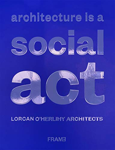 Compare Textbook Prices for Architecture is a Social Act: Lorcan O'Herlihy Architects  ISBN 9789492311450 by Goldin, Greg,Finnerty-Pyne, Sinéad,Anderton, Frances,O'Herlihy, Lorcan