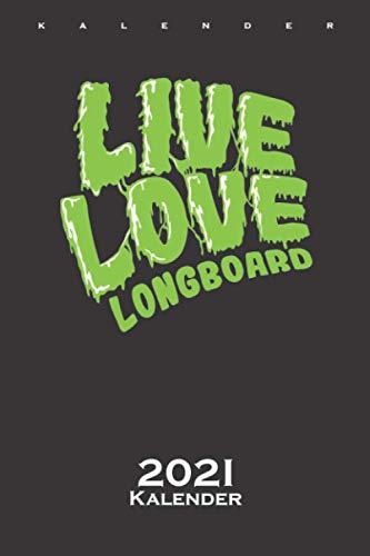 Live Love Longboard Kalender 2021: Jahreskalender für Freunde des gemütlichen Skatens