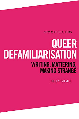 Queer Defamiliarisation: Writing, Mattering, Making Strange Front Cover