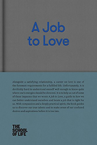 A Job to Love: A Practical Guide to Finding Fulfilling Work by Better Understanding Yourself (School of Life Library)