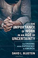 The Importance of Work in an Age of Uncertainty: The Eroding Work Experience in America