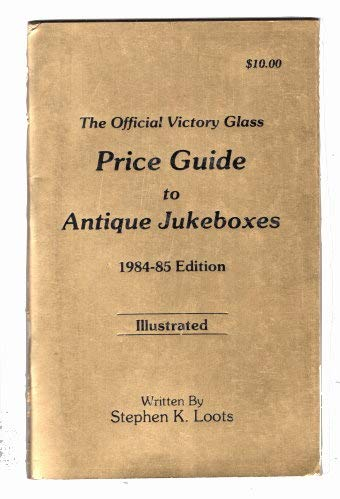 The Official Victory Glass Price Guide to Antique Jukeboxes 1984-1985 Ediiton