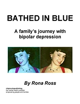 Bathed in Blue: A family's journey with bipolar depression by [Rona Ross]