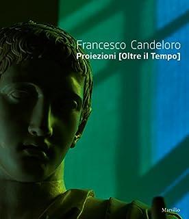 Francesco Candeloro. Proiezioni (Oltre il tempo). Catalogo della mostra (Napoli, 14 ottobre 2017-8 gennaio 2018). Ediz. italiana e inglese