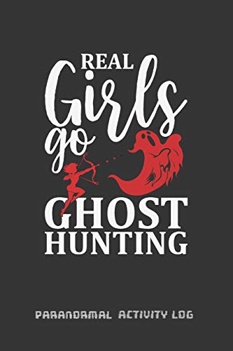 REAL GIRLS DO GHOST HUNTING: PARANORMAL ACTIVITY LOG BOOK | PARANORMAL INVESTIGATION JOURNAL NOTEBOOK | KEEP A RECORD OF ALL YOUR GHOSTLY AND ... GHOST LOVER GIFT | EXORCISM NOTEBOOK.