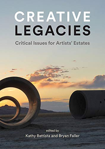 Creative Legacies: Critical Issues for Artists' Estates