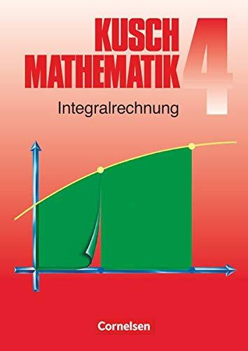 Mathematik, Neuausgabe, Bd.4, Integralrechnung: Integralrechnung (6. Auflage) - Fachbuch (Kusch: Mathematik: Bisherige Ausgabe)