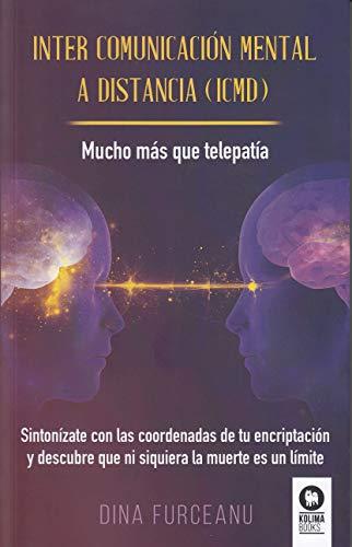 Inter comunicación mental a distancia (ICMD): Mucho más que telepatía (Desarrollo espiritual)