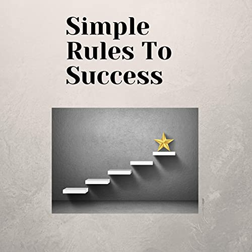 Download Simple Rules to Success: Step by Step Rules to Achieving Success! Follow These Simple Rules to See a audio book
