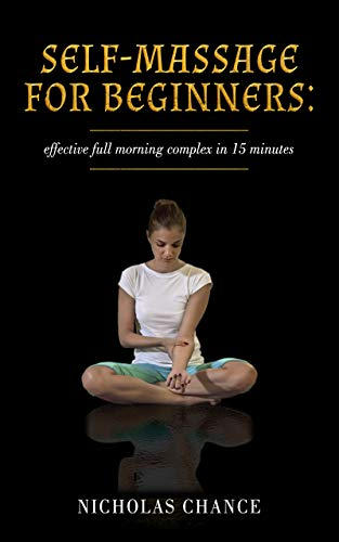 SELF-MASSAGE FOR BEGINNERS: effective full morning complex in 15 minutes (Personal morning complex Book 2) (English Edition)