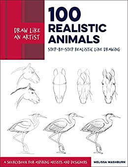 Draw Like an Artist: 100 Realistic Animals: Step-by-Step Realistic Line Drawing **A Sourcebook for Aspiring Artists and Designers by [Melissa Washburn]