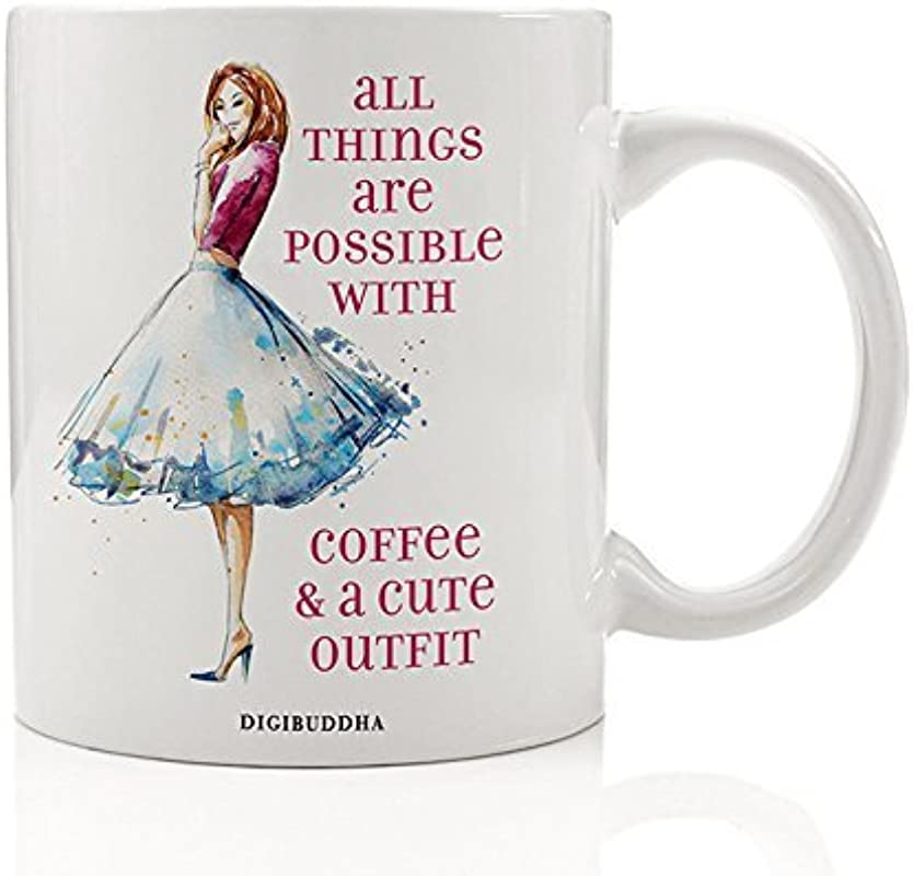 Gifts For Fashionista All Things Are Possible With Coffee And A Cute Outfit Drink Mug Stylish Fashion Lover Birthday Holiday Present Sister Mom Woman Coworker 11oz Ceramic Cup By Digibuddha DM0293