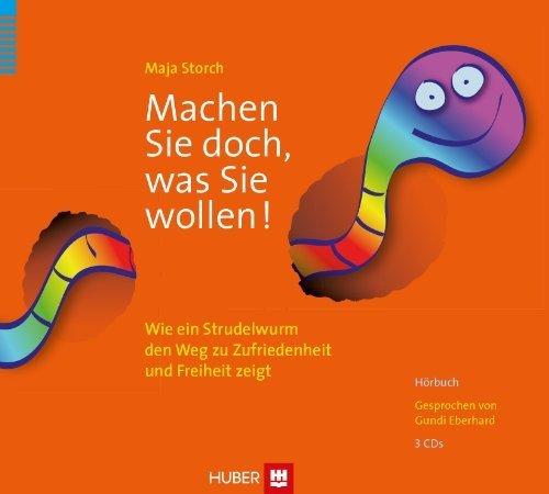 Machen Sie doch, was Sie wollen / Hörbuch: Wie ein Strudelwurm den Weg zu Zufriedenheit und Freiheit zeigt by Maja Storch(1. November 2012)