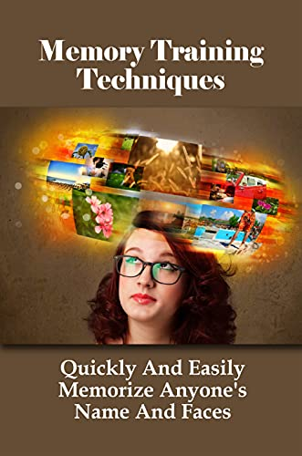 Memory Training Techniques: Quickly And Easily Memorize Anyone\'s Name And Faces: How To Remember People\'S Names And Faces (English Edition)