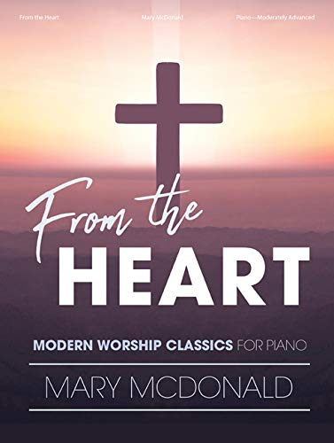 From the Heart: Modern Worship Classics for Piano
