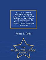 Distributed Elint Collection Marrying Electronic Warfare with Intelligence, Surveillance, and Reconnaissance to Broaden Collection and Provide Global Situational Awareness - War College Series