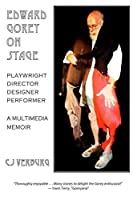 Edward Gorey On Stage: Playwright, Director, Designer, Performer: a Multimedia Memoir