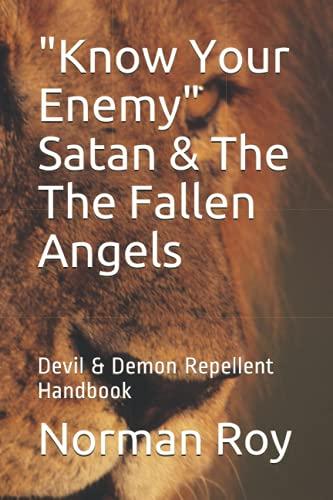 """Know Your Enemy"" Satan & The The Fallen Angels: Devil & Demon Repellent Handbook"