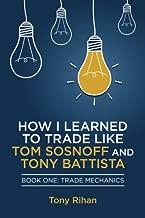 How I learned to Trade like Tom Sosnoff and Tony Battista: Book One, Trade Mechanics (Volume 1)