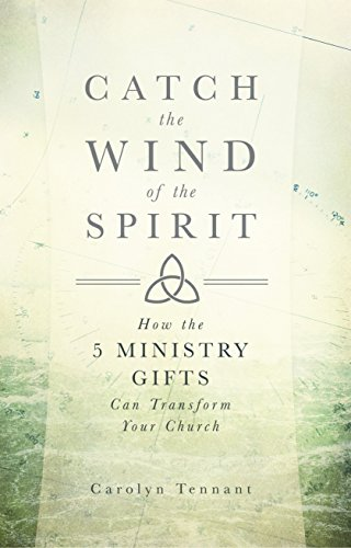 Catch the Wind of the Spirit: How the 5 Ministry Gifts Can Transform Your Church