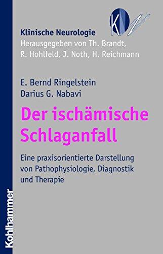 Der ischämische Schlaganfall: Eine praxisorientierte Darstellung von Pathophysiologie, Diagnostik und Therapie (Klinische Neurologie)