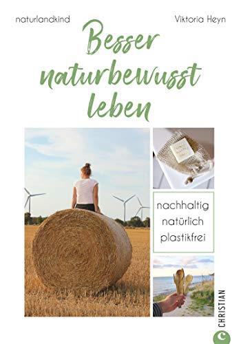 Besser naturbewusst leben: Nachhaltig. Natürlich. Plastikfrei.