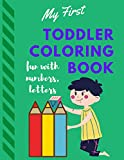 My First Toddler Coloring Book - Fun with Numbers, Letters: Fun Activity Coloring Book for Toddlers and Kids ,Interactive Picture Book for Kids Ages 2-4, Lover Gift for Preschoolers ,70 Pages , 8.5 x 11 inches
