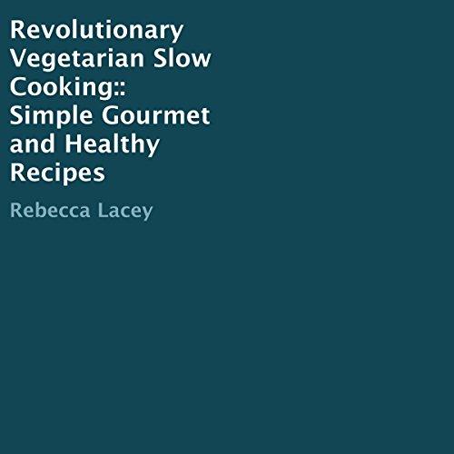 Revolutionary Vegetarian Slow Cooking cover art