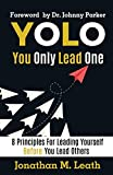 YOLO You Only Lead One: 8 Principles For Leading Yourself Before You Lead Others