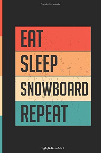 Eat Sleep Snowboard Repeat To Do List Notebook: Daily To-Do List Tracker Journal with Checkboxes| Custom Design | 6 x 9 Inch, 120 Pages.