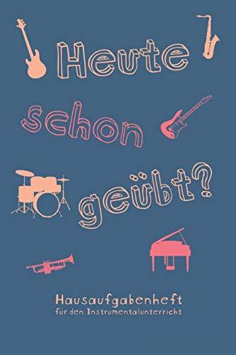 Heute schon geübt? Hausaufgabenheft für den Instrumentalunterricht: Notizbuch Notenheft für Musikschule Musikunterricht I Geschenk für ... mit 100 Seiten inkl. Notenlinien und Übeplan