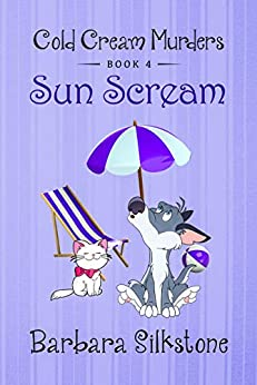 SUN SCREAM: COLD CREAM MURDERS - BOOK 4 by [Barbara Silkstone]