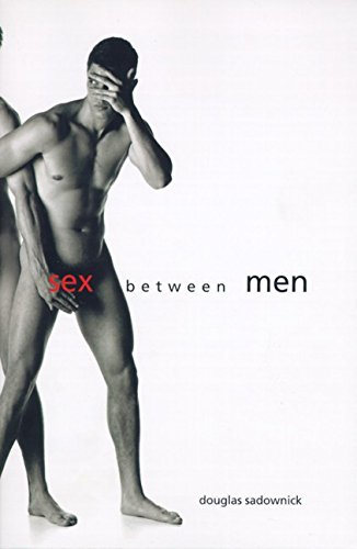 Sex Between Men: An Intimate History of the Sex Lives of Gay Men Postwar to Present