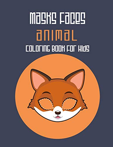Masks Faces Animals Coloring Book For Kids: 47 Masks Faces Animals Stunning To Coloring Great gift For Birthday (Fox Mask)