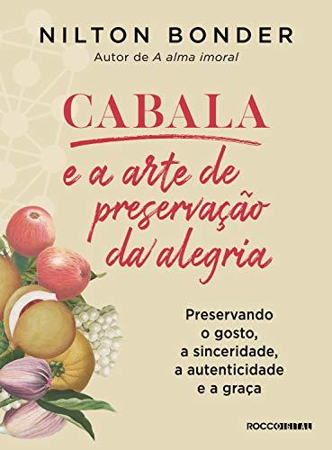 Cabala e a arte de preservação da alegria: Preservando o gosto, a sinceridade, a autenticidade e a graça (Reflexos e Refrações)