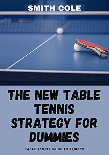 THE NEW TABLE TENNIS STRATEGY FOR DUMMIES : Table Tennis Guide To Triumph (English Edition)