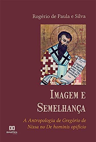 Imagem e Semelhança: a Antropologia de Gregório de Nissa no De hominis opificio