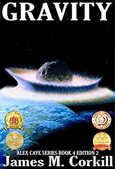 Gravity: Edition 2 (The Alex Cave Series Book 4) by [James M. Corkill]