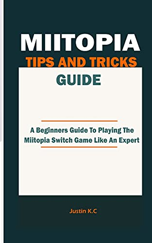 BEGINNERS GUIDE TO MIITOPIA GAME: A Comprehensive Gaming Walkthrough Tips And Hints To Playing The Miitopia Game