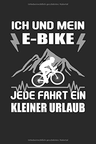 Ich Und Mein E-Bike Jede Fahrt Ein Kleiner Urlaub Ebike Elektrofahrrad Akku Batterie Radsport: Notizbuch - Notizheft - Notizblock - Tagebuch - Planer ... - 6 x 9 Zoll (15.24 x 22.86 cm) - 120 Seit