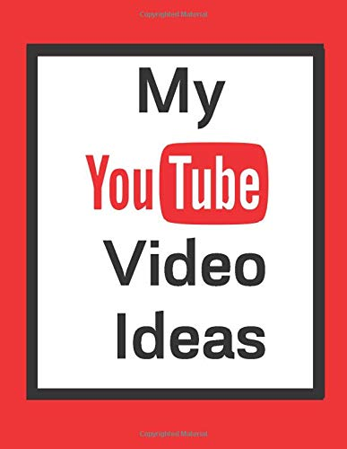 My YouTube Video Ideas: YouTube Notebook  Journal  Notepad  Diary For YouTubers, Teens, Adults and Kids | 120 Black Lined Pages | 8.5 x 11 Inches | A4