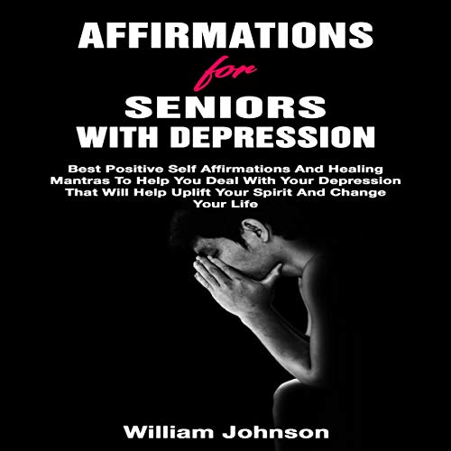 Affirmations for Seniors with Depression Audiobook By William Johnson cover art