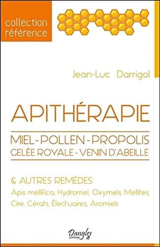 Apithérapie : Miel, pollen, propolis, gelée royale, venin d'abeilles et autres remèdes...