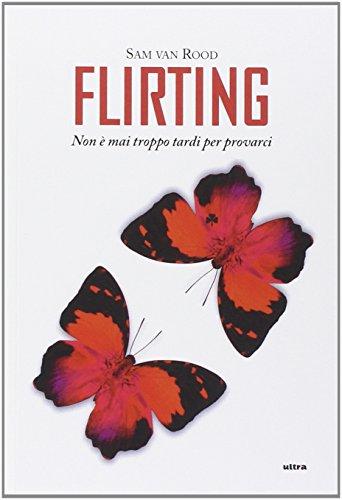 Flirting. Non è mai troppo tardi per provarci