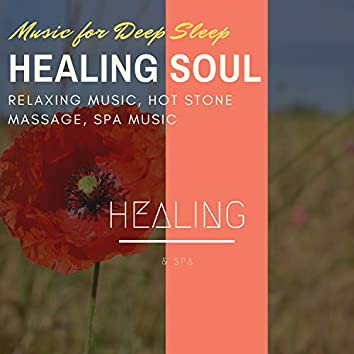 Healing Soul (Music For Deep Sleep, Relaxing Music, Hot Stone Massage, Spa Music)