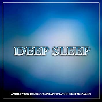 Deep Sleep: Ambient Music For Sleeping, Relaxation and The Best Sleep music