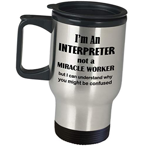 Funny Cute Gag Gifts for Interpreter - I Am Not A Miracle Worker - Appreciation Idea Travel Mug Coffee Tumbler Foreign Translator Sign Language English Spanish French Russian German