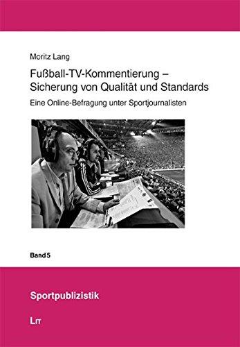 Fußball-TV-Kommentierung - Sicherung von Qualität und Standards: Eine Online-Befragung unter Sportjournalisten (Sportpublizistik)