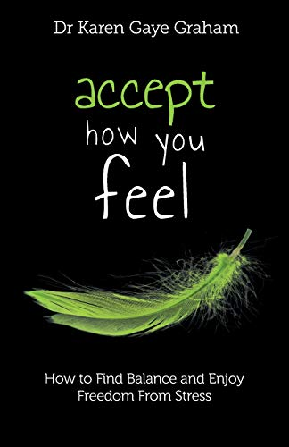 Accept How You Feel: how to find balance and enjoy freedom from stress (Solving Stressful Habits, Band 1)